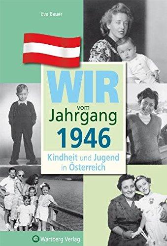 Wir vom Jahrgang 1946 - Kindheit und Jugend in Österreich (Jahrgangsbände Österreich)