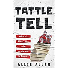 Tattle Tell: What it's Really Like Being an Educator in America