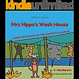 Children's ebook: Mrs Hippo's Wash House: Jungle Adventures for Kids aged 2-7; preschool