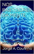 Nos Bastidores Da Mente: O Importante é A Vontade De Vencer (portuguese Edition)
