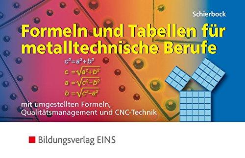 Formeln und Tabellen für metalltechnische Berufe. Mit umgestellten Formeln, Qualitätsmanagement und CNC-Technik