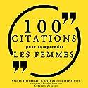 100 citations pour comprendre les femmes | Livre audio Auteur(s) :  divers auteurs Narrateur(s) : Nicolas Justamon