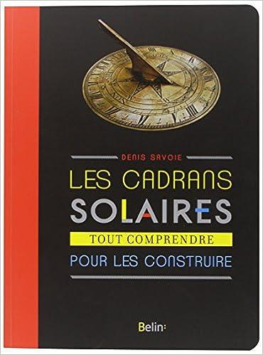 Lire en ligne Les cadrans solaires - Tout comprendre pour les construire pdf