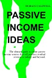 Passive Income Ideas: The Ultimate Guide To Create Passive Income Sources That Will Produce Residual Revenue To Infinity And Beyond