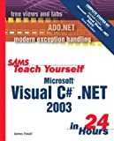 Sams Teach Yourself Microsoft Visual C# . NET 2003 in 24 Hours Complete Starter Kit, James Foxall, 0672325381