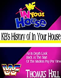 KB's History of In Your House