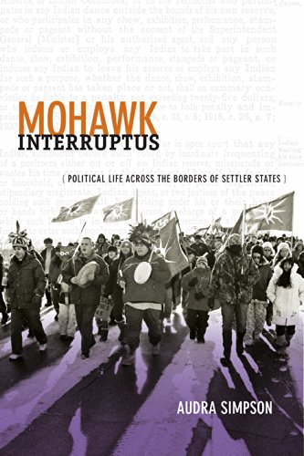 Download Mohawk Interruptus: Political Life Across the Borders of Settler States