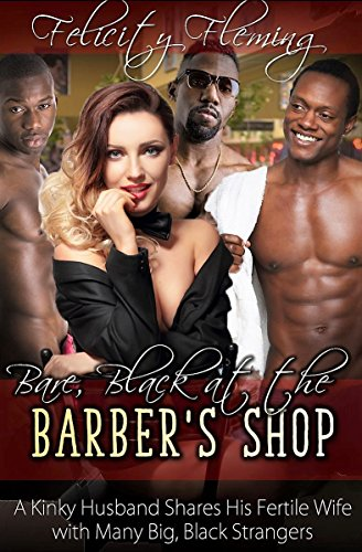 Bare and Black at the Barber's Shop: A Kinky Husband Shares His Fertile Wife with Many Big, Black Strangers