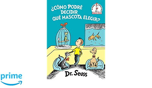 Amazon.com: ¿Cómo podré decidir qué mascota elegir? (What Pet Should I Get? Spanish Edition) (Beginner Books(R)) (9781984894991): Dr. Seuss: Books