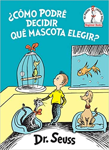 Amazon.com: ¿Cómo podré decidir qué mascota elegir? (What Pet Should I Get? Spanish Edition) (Beginner Books(R)) (9781984831163): Dr. Seuss: Books