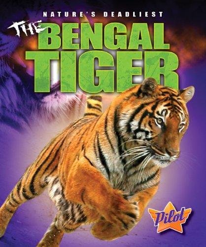 The Bengal Tiger (Pilot Books: Nature's Deadliest) (Pilot Books: Nature's Deadliest (Library))