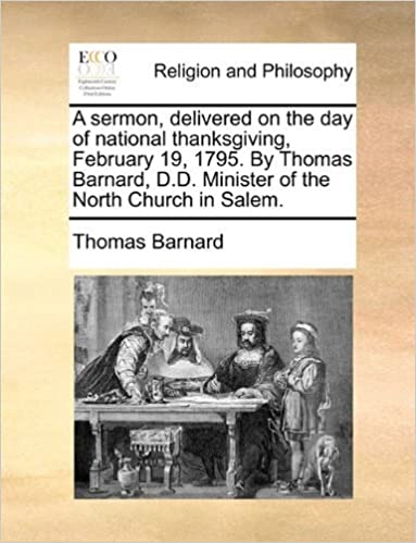 A sermon, delivered on the day of national thanksgiving, February 19, 1795. By Thomas Barnard, D.D. Minister of the North Church in Salem. by Thomas Barnard (2010-06-24)