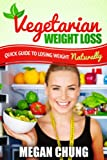 Vegetarian Weight Loss: Quick Guide To Losing Weight Naturally! (Easy to Make Recipes)