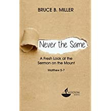 Never the Same: A Fresh Look at the Sermon on the Mount