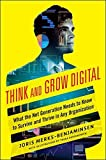 Think and Grow Digital: What the Net Generation Needs to Know to Survive and Thrive in Any Organization by Joris Merks-Benjaminsen (2014-12-15)