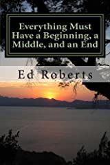 Everything Must Have a Beginning, a Middle, and an End Paperback