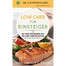 LOW CARB FÜR EINSTEIGER - Ihr 30 Tage-Programm mit 90 Low-Carb Rezepten für schnellen Fettverlust: (Low Carb, abnehmen ohne sport, low carb kochbuch, schnell ... diätplan, Version 2018) (German Edition)