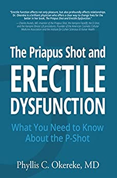 THE PRIAPUS SHOT AND ERECTILE DYSFUNCTION: What You Need to Know About the P-Shot by [Okereke, Phyllis]