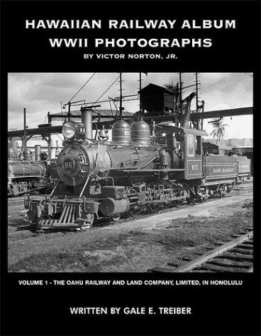 Download Hawaiian Railway Album World War II Photographs, Volume 1: The Oahu Railway and Land Company, Limited, in Honolulu pdf epub