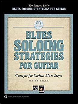 Blues Soloing Strategies for Guitar: Concepts for Various Blues Styles (Book & CD) (Improv) by Wayne Riker (2011)