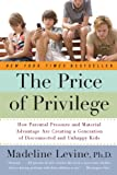 The Price of Privilege: How Parental Pressure and Material Advantage Are Creating a Generation of Disconnected and Unhappy Kids