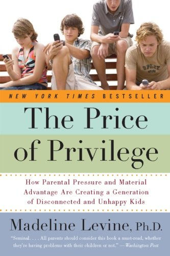 The Price of Privilege: How Parental Pressure and Material Advantage Are Creating a Generation of Disconnected and Unhappy Kids from Harper Paperbacks