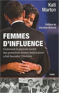 Femmes d'influence : comment le pouvoir secret des premières dames américaines a fait basculer l'Histoire, Marton, Kati