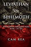 Leviathan vs. Behemoth: The Roman-Parthian Wars 66 BC-217 AD