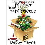 Murder Under the Mistletoe: A Summer Walsh Mystery, Book 1 | Debby Mayne
