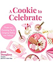 A Cookie to Celebrate: Recipes and Decorating Tips for Everyday Baking and Holidays: (Cookie Decorating Book, Kids Cookbook, Baking Cookbook, and Fans of The Cookie Companion)
