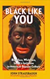 img - for Black Like You: Blackface, Whiteface, Insult & Imitation in American Popular Culture book / textbook / text book