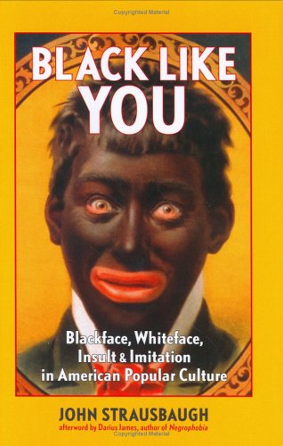 Download Black Like You: Blackface, Whiteface, Insult & Imitation in American Popular Culture pdf epub