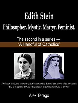 Edith Stein: Philosopher. Mystic. Martyr. Feminist. (A Handful of Catholics Book 2)