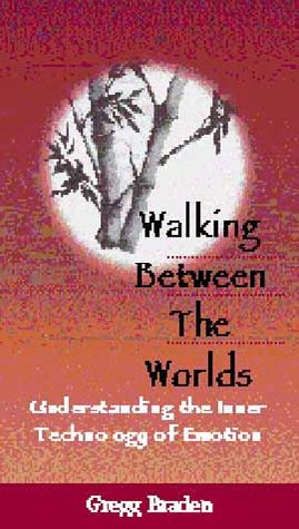 Walking Between The Worlds  Understanding The Inner Technology Of Emotion  Vhs