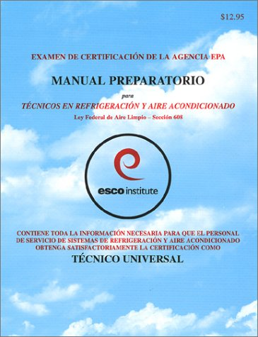 Examen De Certification De LA Agencia Epa Manual Preparatorio Para Tecnicos En Refrigeration Y Aire Acondicionado Lay Federal De Aire Limpio Seccion (Spanish Edition)