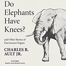 Do Elephants Have Knees? And Other Stories of Darwinian Origins Audiobook by Charles R. Ault Jr. Narrated by Paul Michael Garcia