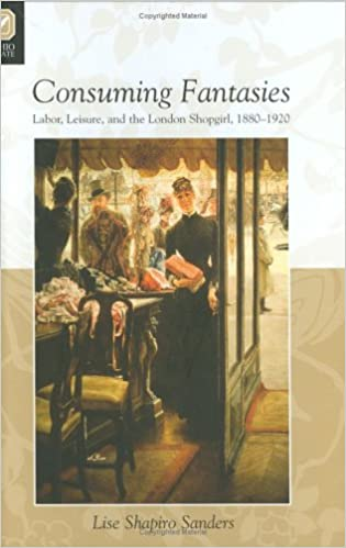 Book Consuming Fantasies: Labor, Leisure, and the London Shopgirl, 1880-1920