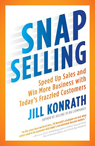 SNAP Selling: Speed Up Sales and Win More Business with Today's Frazzled Customers [Jill Konrath] (Tapa Blanda)