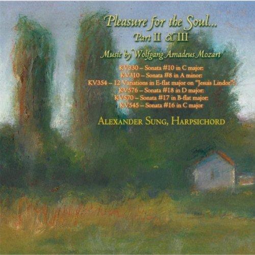 Pleasure for the Soul: Harpsichord Music of Wolfgang Amadeus Mozart (Parts II & III)