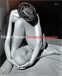 Edward Weston : formes de la passion
