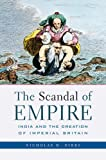 Front cover for the book The Scandal of Empire by Nicholas B. Dirks