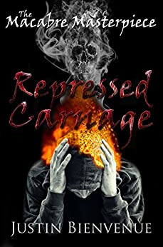 The Macabre Masterpiece: Repressed Carnage: (Poetry) by [Bienvenue, Justin]
