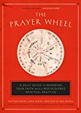 The Prayer Wheel: A Daily Guide to Renewing Your Faith with a Rediscovered Spiritual Practice