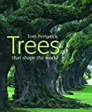 Trees That Shape the World, Tom Petherick, 1844003175