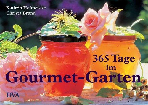 365 Tage im Gourmet-Garten: Genuss, Rezepte, Inspirationen