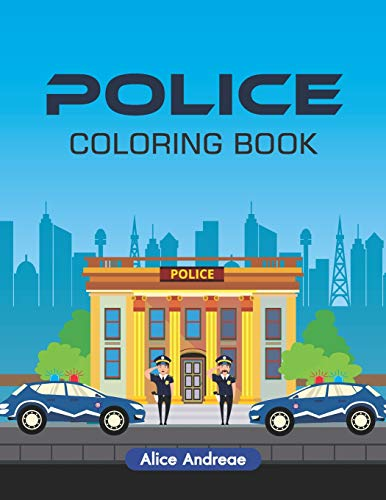 Police Coloring Book: An Adult Coloring Book with Fun, Easy, and Relaxing Coloring Pages Book for Kids Ages 2-4, 4-8 -
