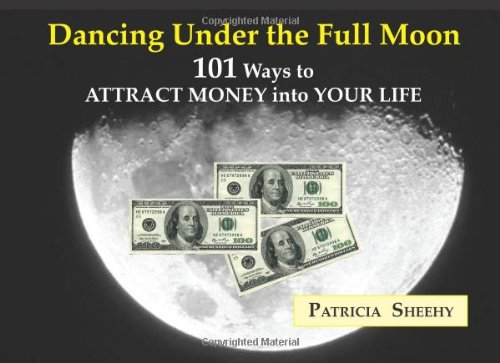 Download Dancing Under the Full Moon: 101 Ways to ATTRACT MONEY into Your Life pdf