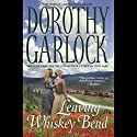 Leaving Whiskey Bend Audiobook by Dorothy Garlock Narrated by Catherine Byers