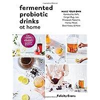 Fermented Probiotic Drinks at Home: Make Your Own Kombucha, Kefir, Ginger Bug, Jun...
