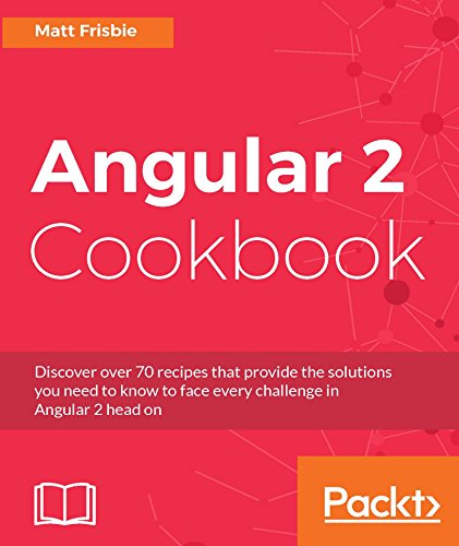 Angular 2 Cookbook: Discover over 70 recipes that provide the solutions you need to know to face every challenge in Angular 2 head ()